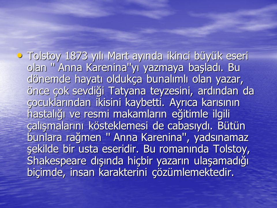 Tolstoy 1873 yılı Mart ayında ikinci büyük eseri olan Anna Karenina yı yazmaya başladı.