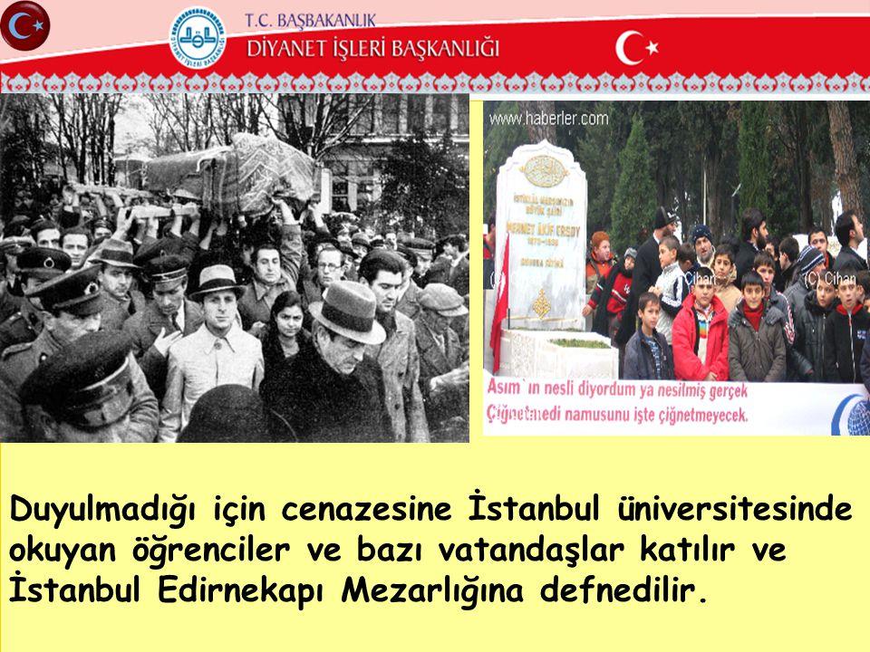 Duyulmadığı için cenazesine İstanbul üniversitesinde okuyan öğrenciler ve bazı vatandaşlar katılır ve İstanbul Edirnekapı Mezarlığına defnedilir.