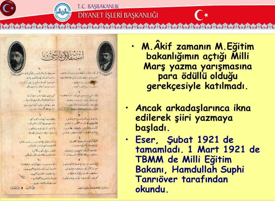 M.Âkif zamanın M.Eğitim bakanlığımın açtığı Milli Marş yazma yarışmasına para ödüllü olduğu gerekçesiyle katılmadı.