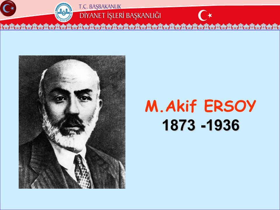 M.Akif ERSOY 1873 -1936 ÜLÜĞÜ