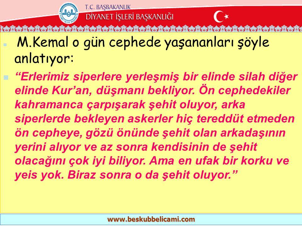 M.Kemal o gün cephede yaşananları şöyle anlatıyor: