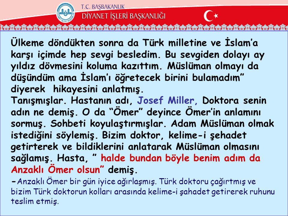 Ülkeme döndükten sonra da Türk milletine ve İslam'a karşı içimde hep sevgi besledim. Bu sevgiden dolayı ay yıldız dövmesini koluma kazıttım. Müslüman olmayı da düşündüm ama İslam'ı öğretecek birini bulamadım diyerek hikayesini anlatmış.
