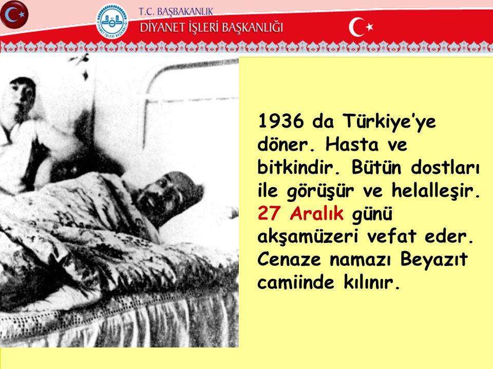 1936 da Türkiye'ye döner. Hasta ve bitkindir