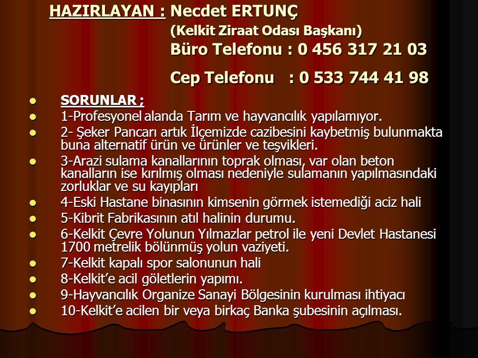 HAZIRLAYAN : Necdet ERTUNÇ (Kelkit Ziraat Odası Başkanı) Büro Telefonu : 0 456 317 21 03 Cep Telefonu : 0 533 744 41 98