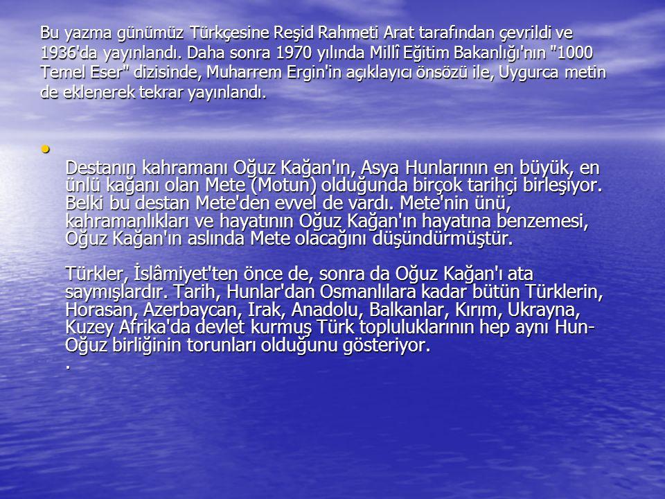 Bu yazma günümüz Türkçesine Reşid Rahmeti Arat tarafından çevrildi ve 1936 da yayınlandı. Daha sonra 1970 yılında Millî Eğitim Bakanlığı nın 1000 Temel Eser dizisinde, Muharrem Ergin in açıklayıcı önsözü ile, Uygurca metin de eklenerek tekrar yayınlandı.