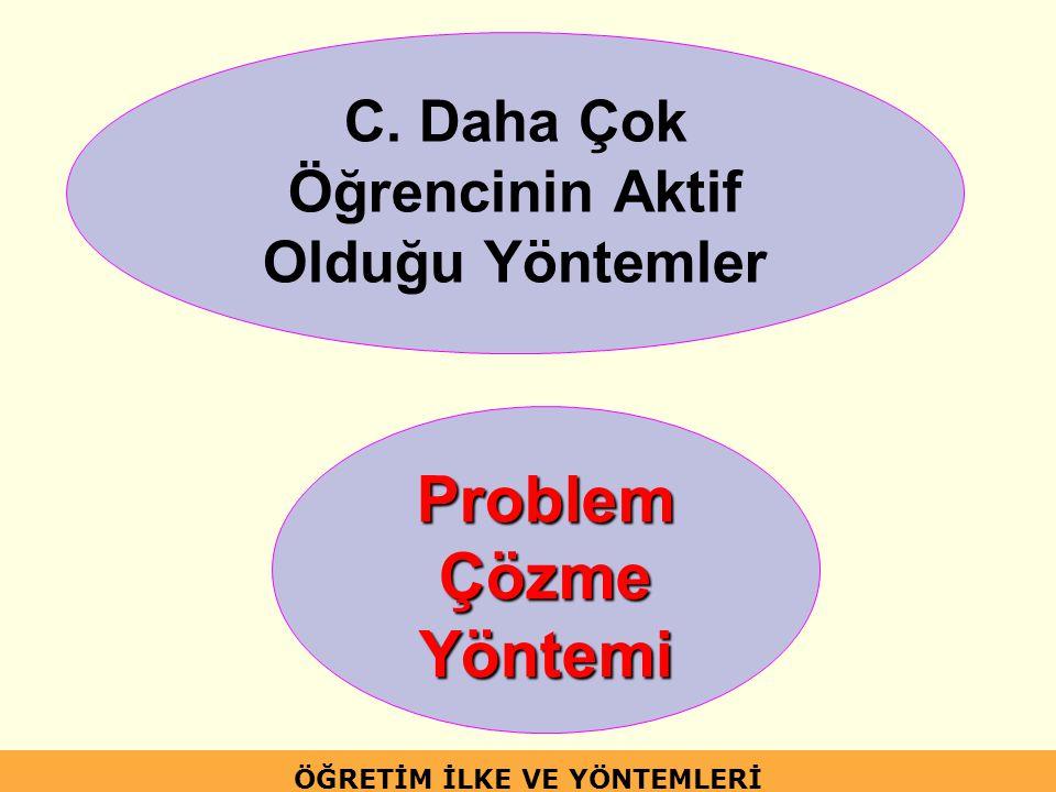 Problem Çözme Yöntemi C. Daha Çok Öğrencinin Aktif Olduğu Yöntemler