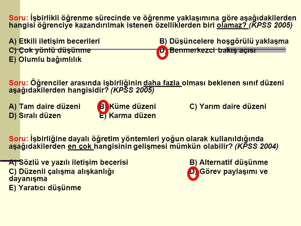 Soru: İşbirlikli öğrenme sürecinde ve öğrenme yaklaşımına göre aşağıdakilerden hangisi öğrenciye kazandırılmak istenen özelliklerden biri olamaz (KPSS 2005)