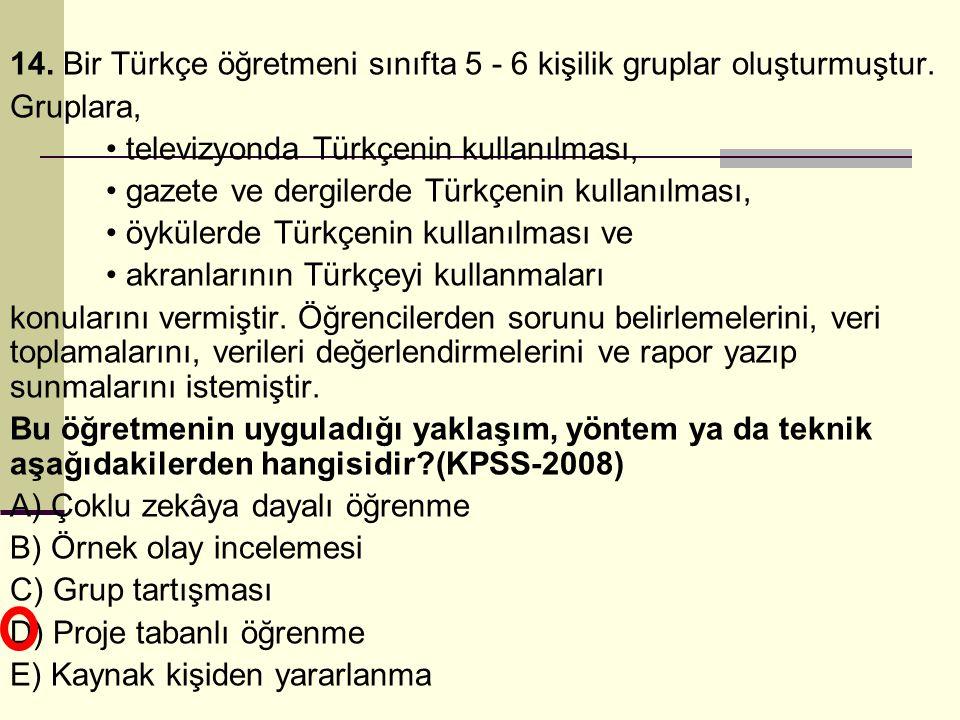 14. Bir Türkçe öğretmeni sınıfta 5 - 6 kişilik gruplar oluşturmuştur.