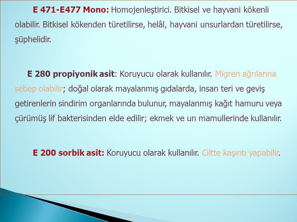 E 471-E477 Mono: Homojenleştirici. Bitkisel ve hayvani kökenli olabilir.