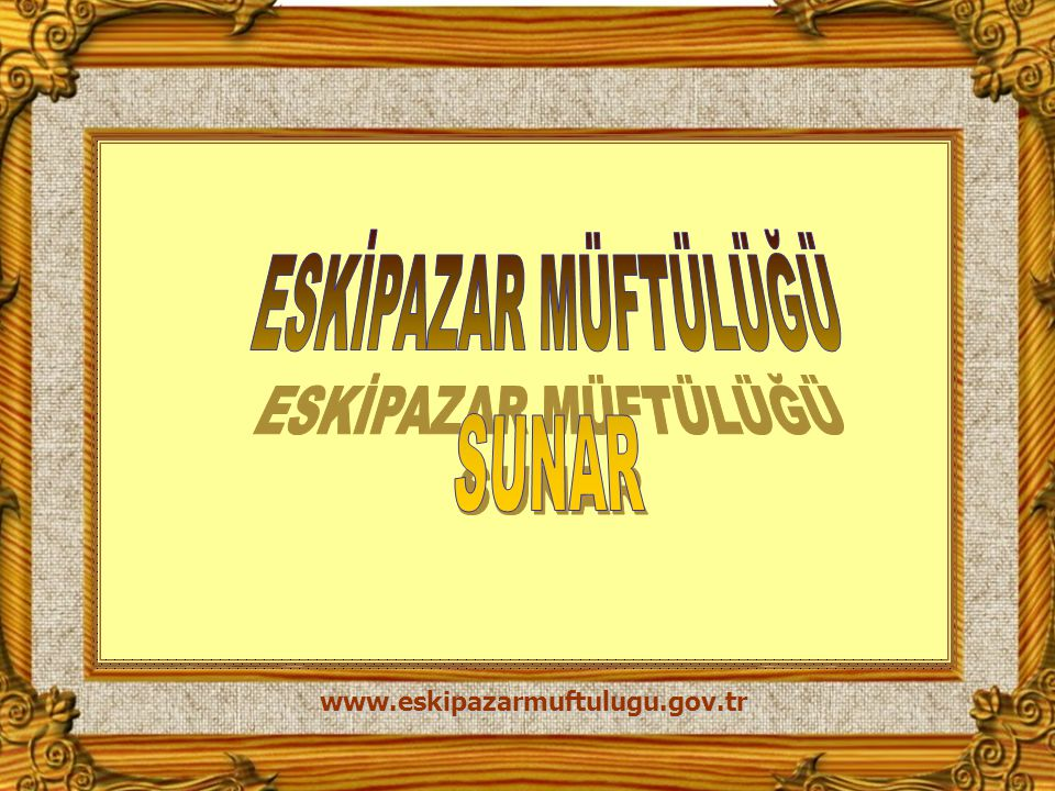 ESKİPAZAR MÜFTÜLÜĞÜ SUNAR www.eskipazarmuftulugu.gov.tr