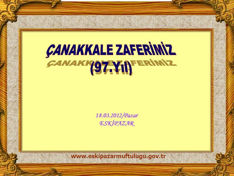 ÇANAKKALE ZAFERİMİZ (97.Yıl) 18.03.2012/Pazar ESKİPAZAR