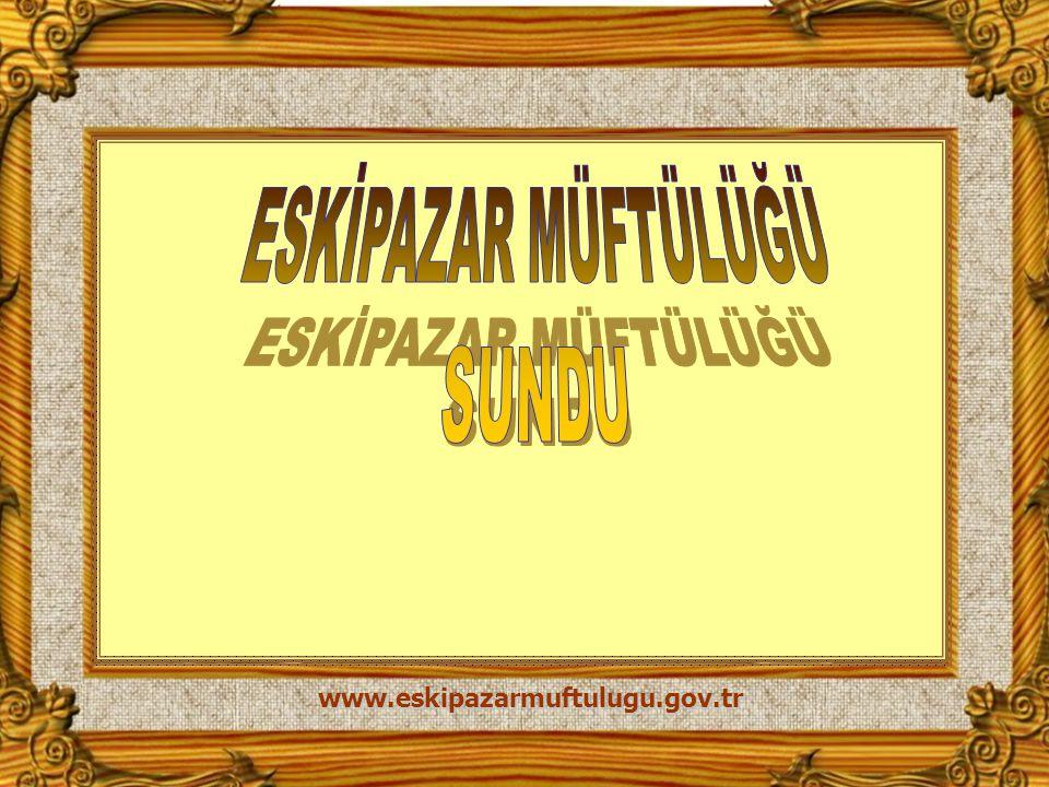 ESKİPAZAR MÜFTÜLÜĞÜ SUNDU www.eskipazarmuftulugu.gov.tr