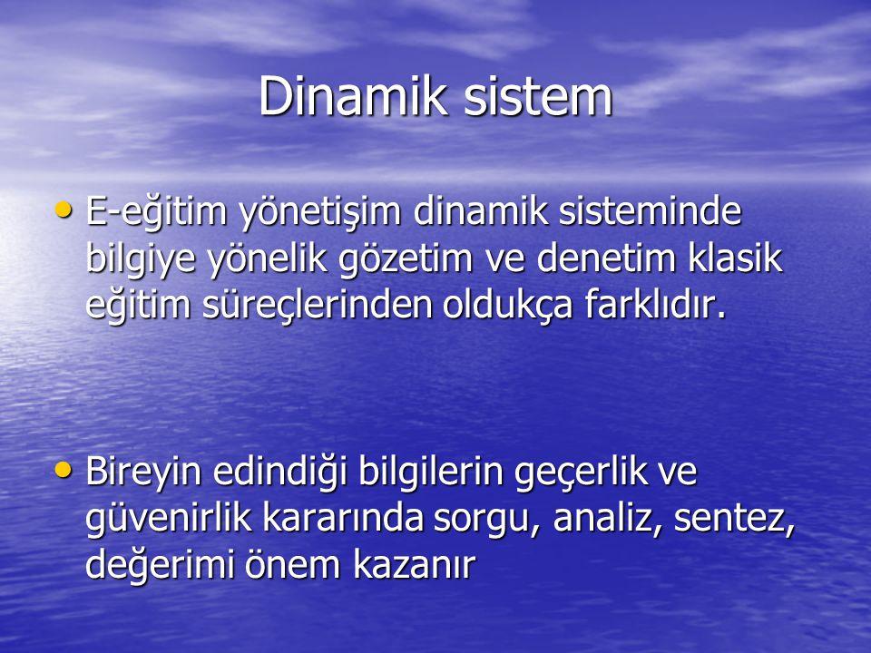 Dinamik sistem E-eğitim yönetişim dinamik sisteminde bilgiye yönelik gözetim ve denetim klasik eğitim süreçlerinden oldukça farklıdır.