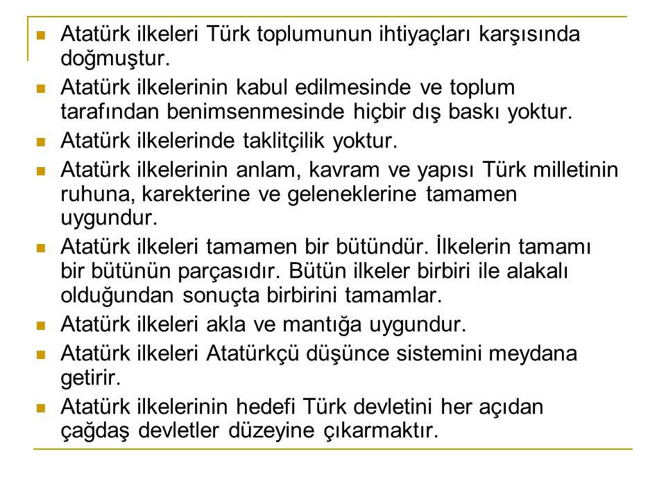 Atatürk ilkeleri Türk toplumunun ihtiyaçları karşısında doğmuştur.