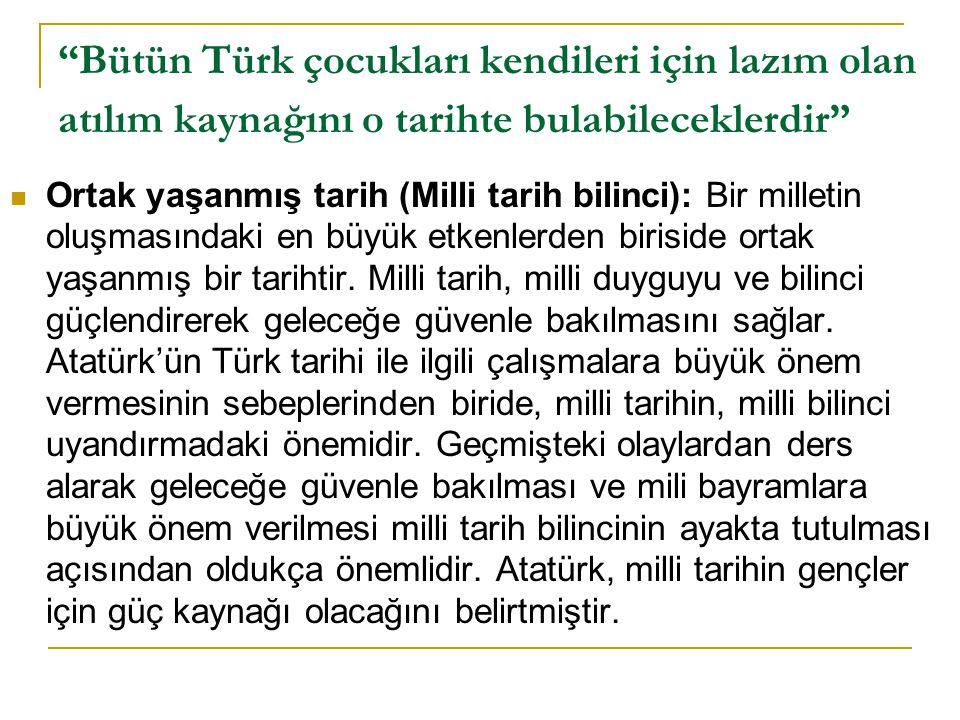 Bütün Türk çocukları kendileri için lazım olan atılım kaynağını o tarihte bulabileceklerdir