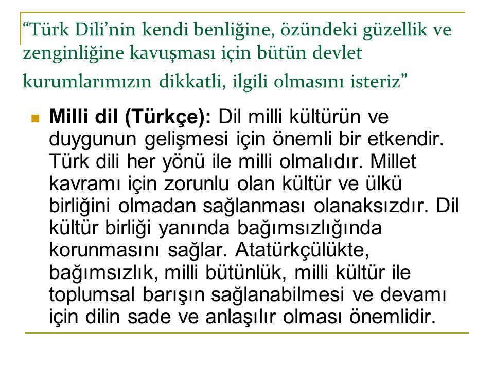 Türk Dili'nin kendi benliğine, özündeki güzellik ve zenginliğine kavuşması için bütün devlet kurumlarımızın dikkatli, ilgili olmasını isteriz