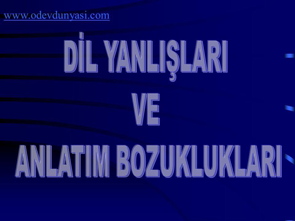 DİL YANLIŞLARI VE ANLATIM BOZUKLUKLARI www.odevdunyasi.com
