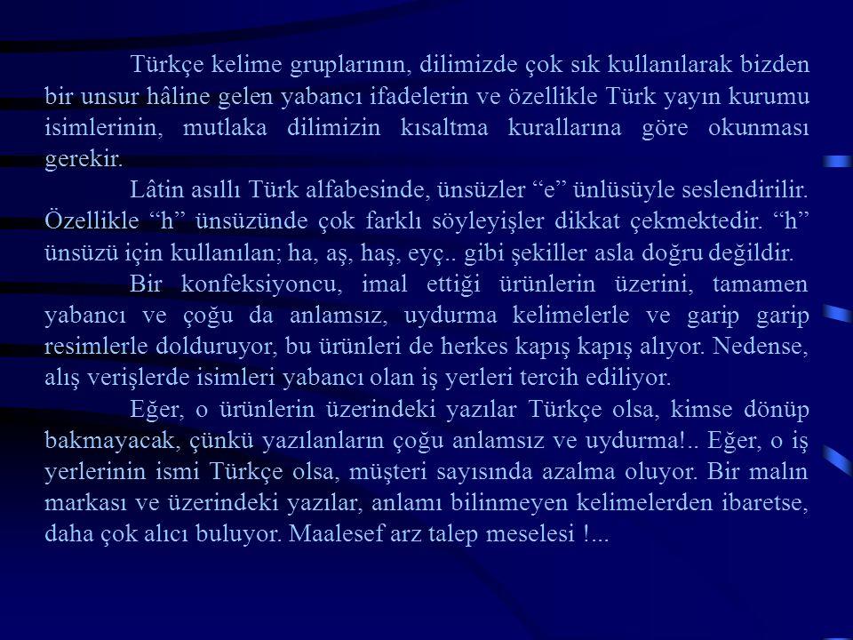 Türkçe kelime gruplarının, dilimizde çok sık kullanılarak bizden bir unsur hâline gelen yabancı ifadelerin ve özellikle Türk yayın kurumu isimlerinin, mutlaka dilimizin kısaltma kurallarına göre okunması gerekir.
