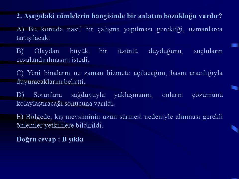 2. Aşağıdaki cümlelerin hangisinde bir anlatım bozukluğu vardır