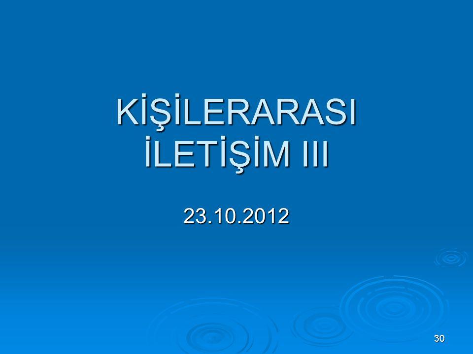KİŞİLERARASI İLETİŞİM III