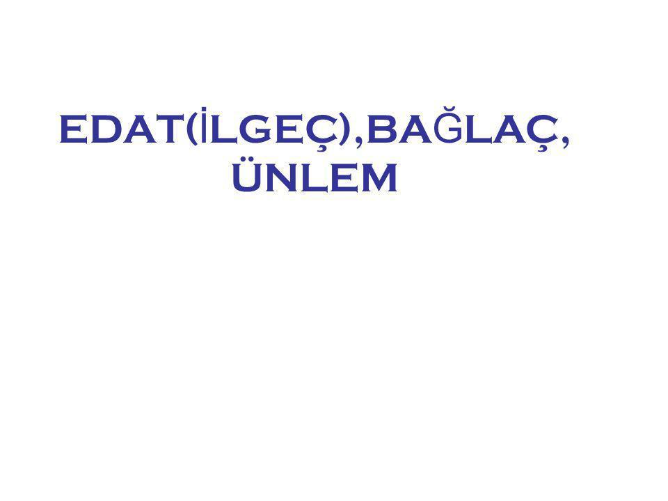 EDAT(İLGEÇ),BAĞLAÇ,ÜNLEM