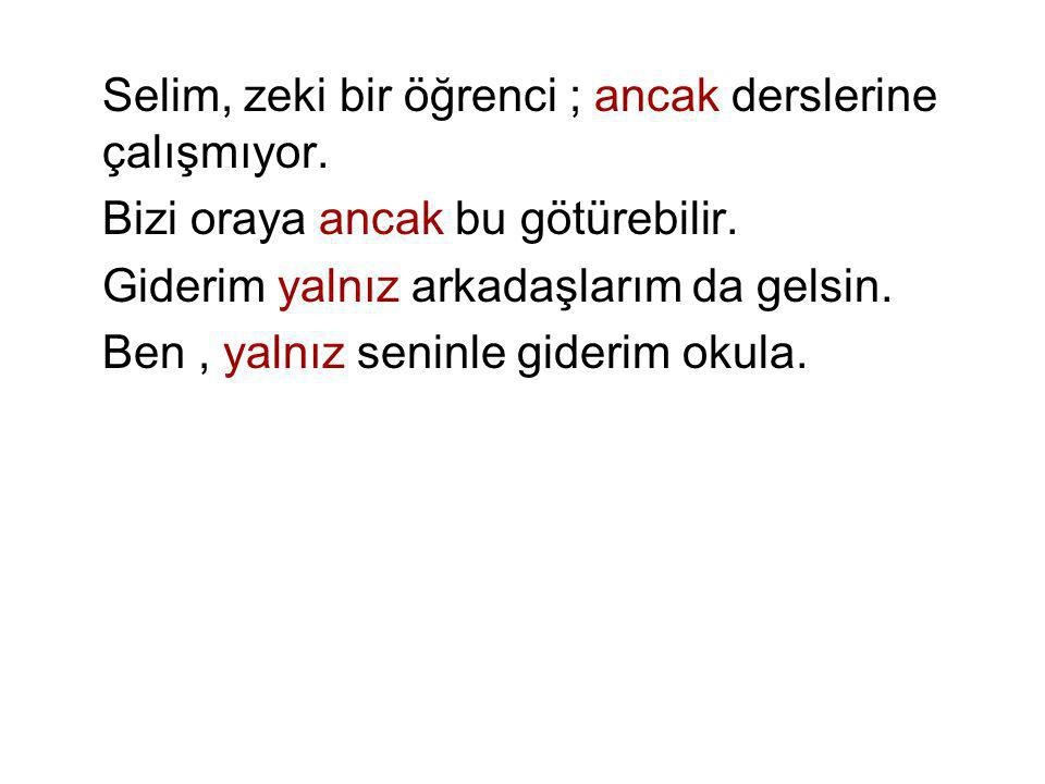Selim, zeki bir öğrenci ; ancak derslerine çalışmıyor.