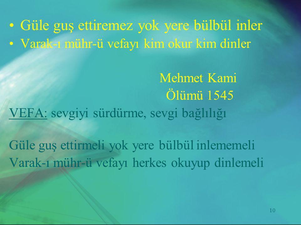 Güle guş ettiremez yok yere bülbül inler Mehmet Kami