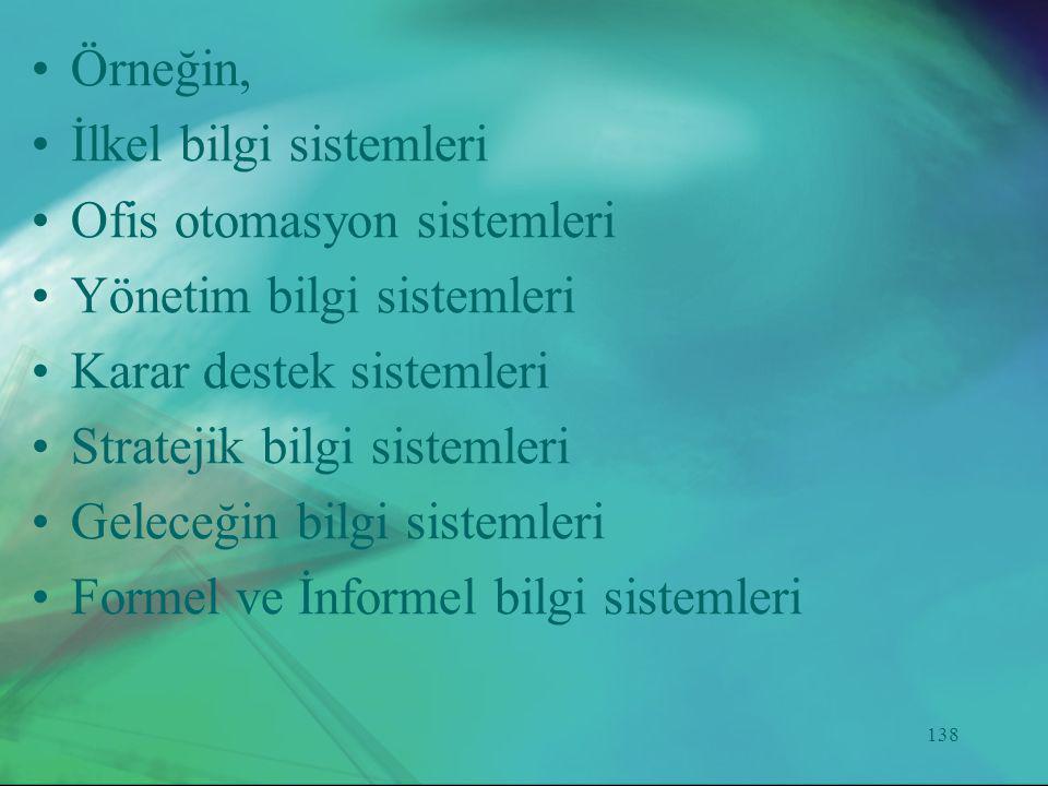 Örneğin, İlkel bilgi sistemleri. Ofis otomasyon sistemleri. Yönetim bilgi sistemleri. Karar destek sistemleri.