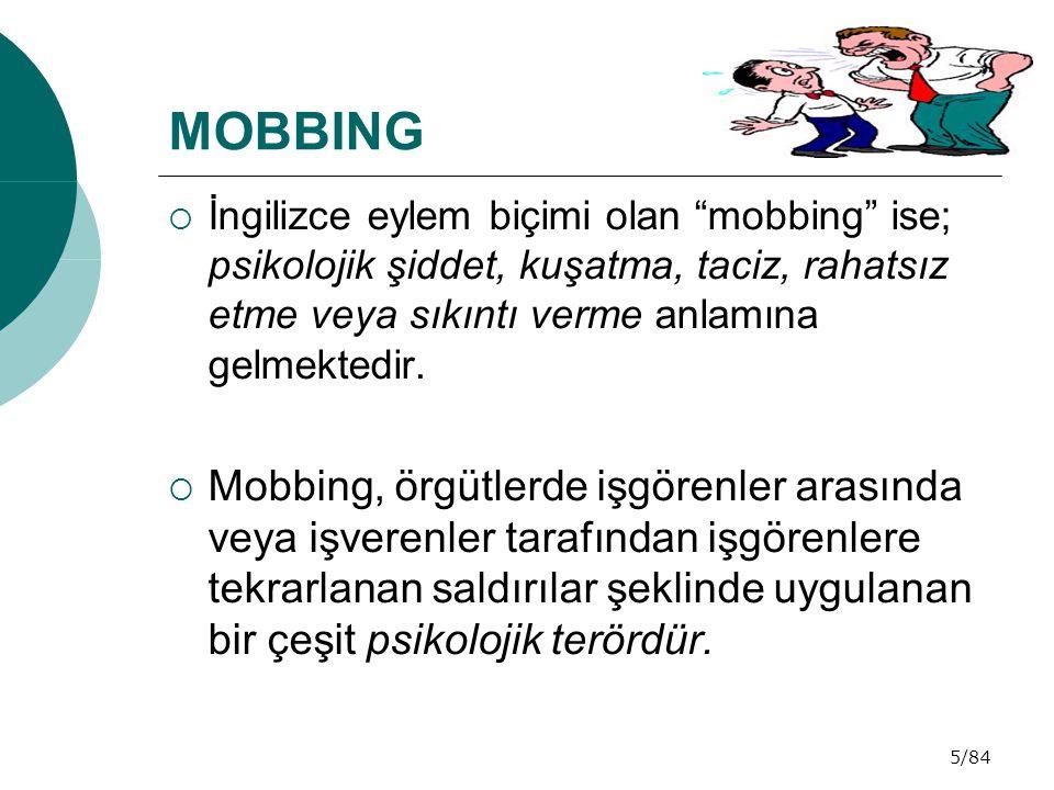 MOBBING İngilizce eylem biçimi olan mobbing ise; psikolojik şiddet, kuşatma, taciz, rahatsız etme veya sıkıntı verme anlamına gelmektedir.