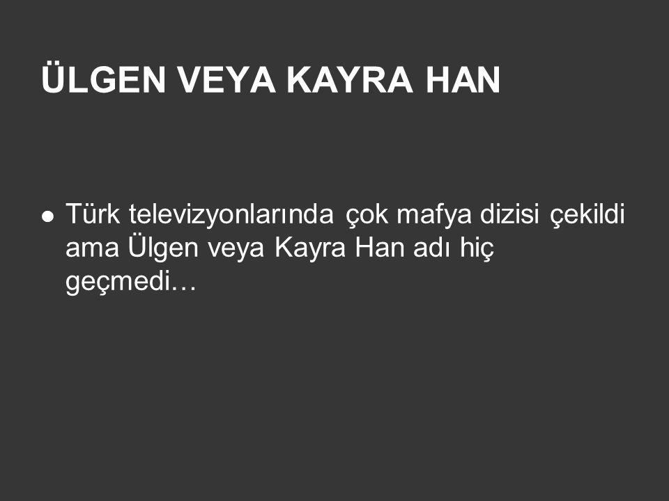 ÜLGEN VEYA KAYRA HAN Türk televizyonlarında çok mafya dizisi çekildi ama Ülgen veya Kayra Han adı hiç geçmedi…