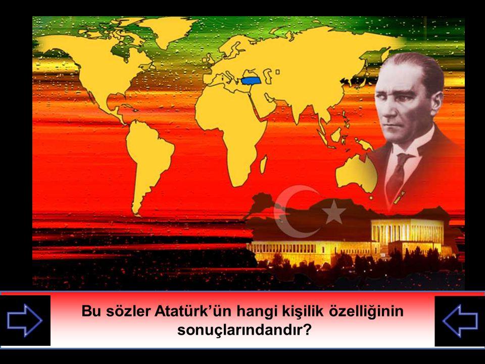 Bu sözler Atatürk'ün hangi kişilik özelliğinin