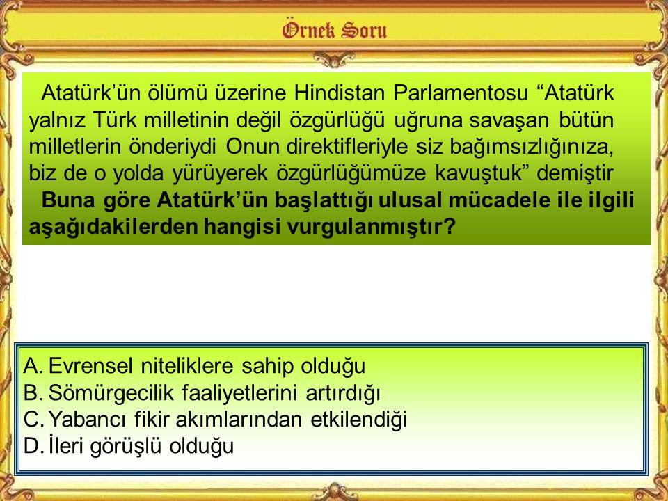 Atatürk'ün ölümü üzerine Hindistan Parlamentosu Atatürk yalnız Türk milletinin değil özgürlüğü uğruna savaşan bütün milletlerin önderiydi Onun direktifleriyle siz bağımsızlığınıza, biz de o yolda yürüyerek özgürlüğümüze kavuştuk demiştir