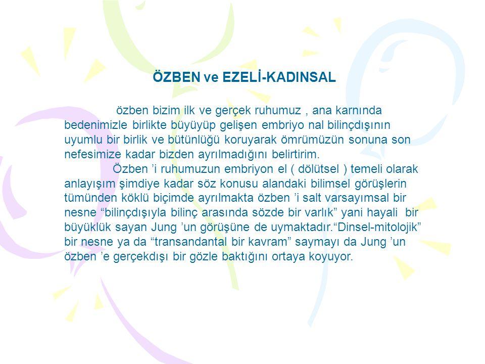 ÖZBEN ve EZELİ-KADINSAL