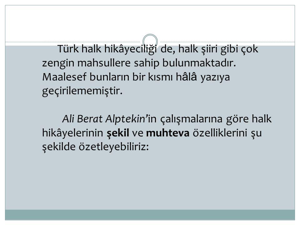 Türk halk hikâyeciliği de, halk şiiri gibi çok zengin mahsullere sahip bulunmaktadır. Maalesef bunların bir kısmı hâlâ yazıya geçirilememiştir.