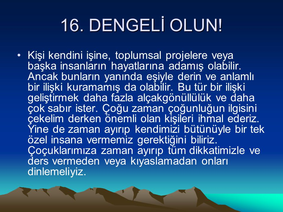 16. DENGELİ OLUN!