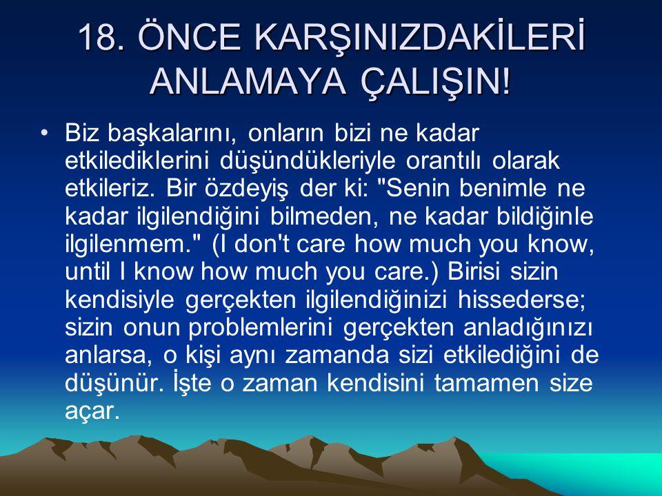 18. ÖNCE KARŞINIZDAKİLERİ ANLAMAYA ÇALIŞIN!