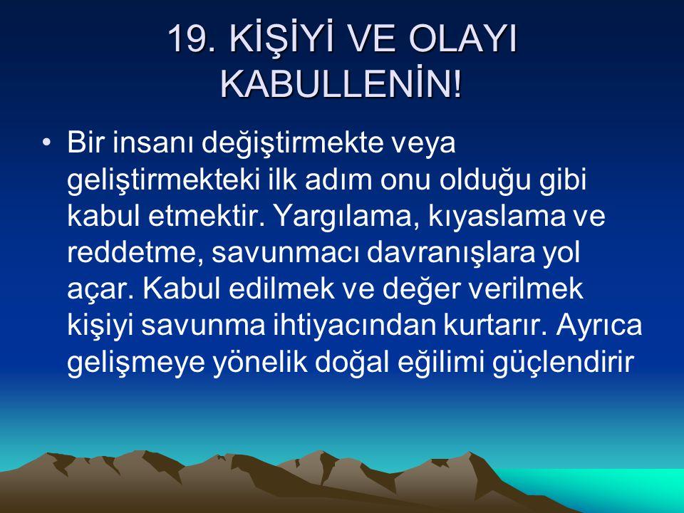 19. KİŞİYİ VE OLAYI KABULLENİN!
