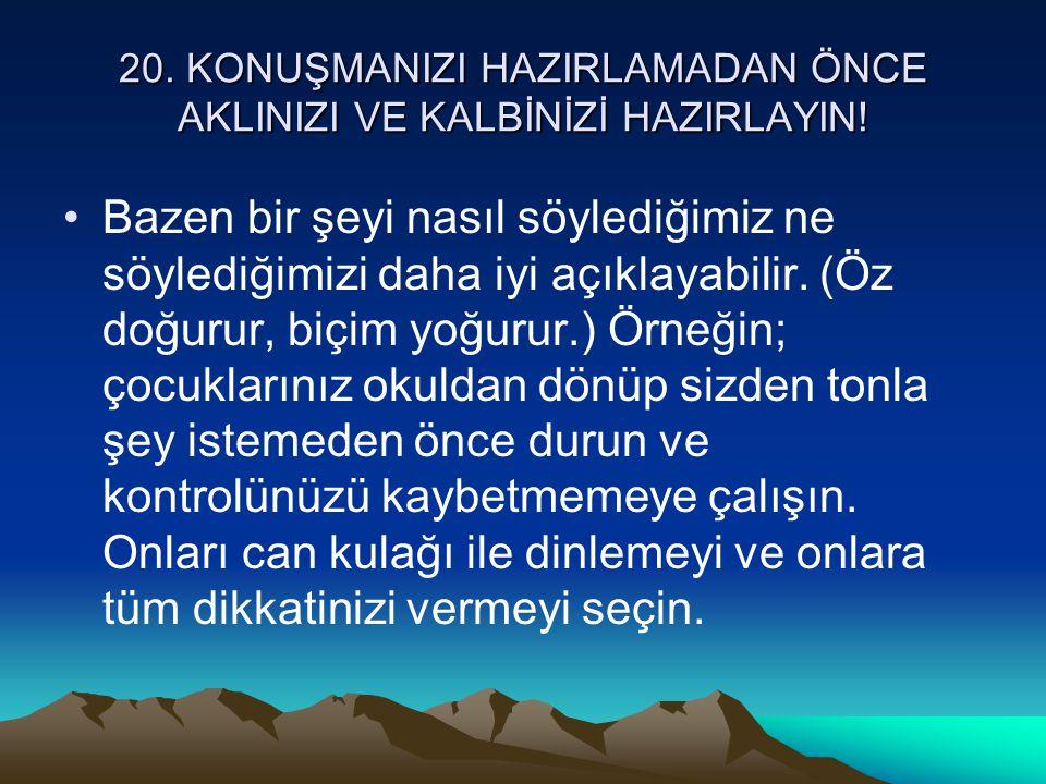 20. KONUŞMANIZI HAZIRLAMADAN ÖNCE AKLINIZI VE KALBİNİZİ HAZIRLAYIN!
