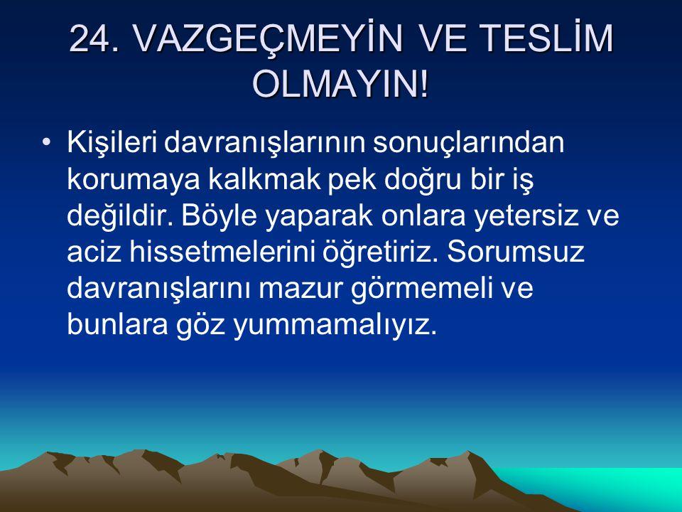 24. VAZGEÇMEYİN VE TESLİM OLMAYIN!