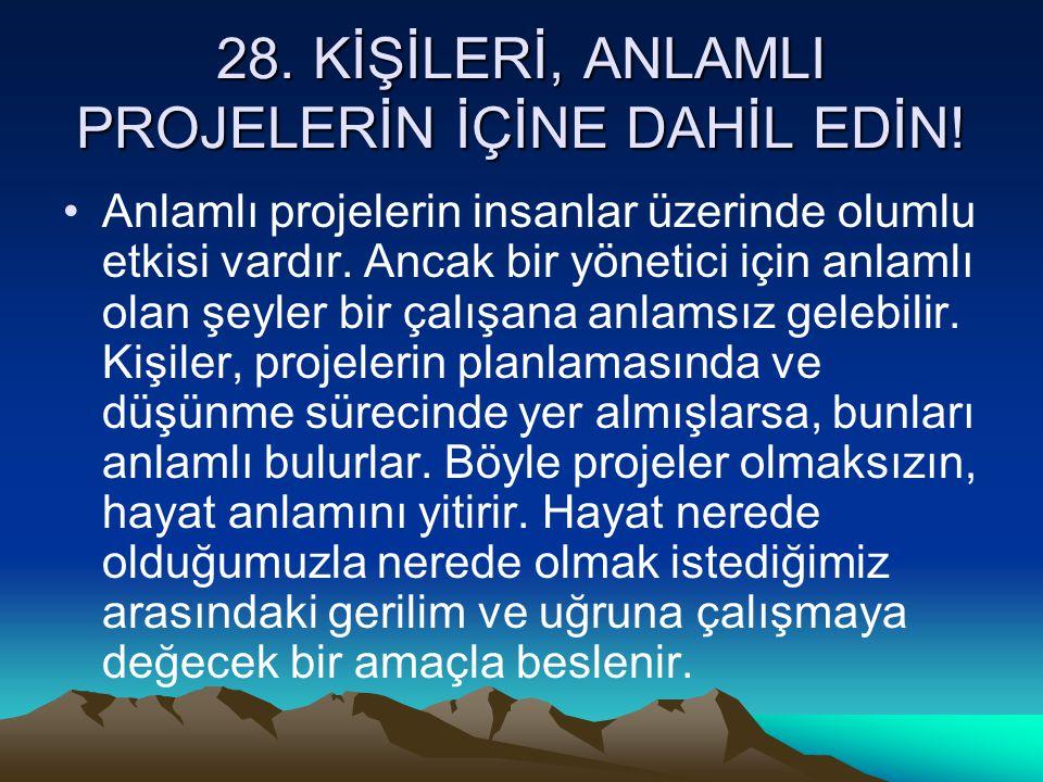 28. KİŞİLERİ, ANLAMLI PROJELERİN İÇİNE DAHİL EDİN!