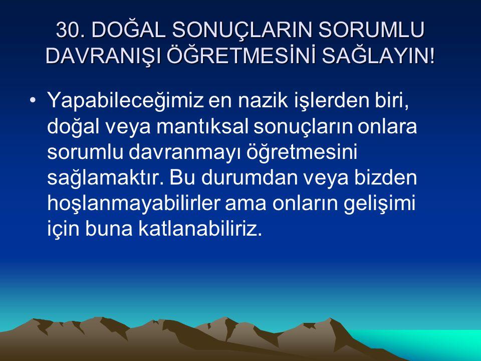 30. DOĞAL SONUÇLARIN SORUMLU DAVRANIŞI ÖĞRETMESİNİ SAĞLAYIN!