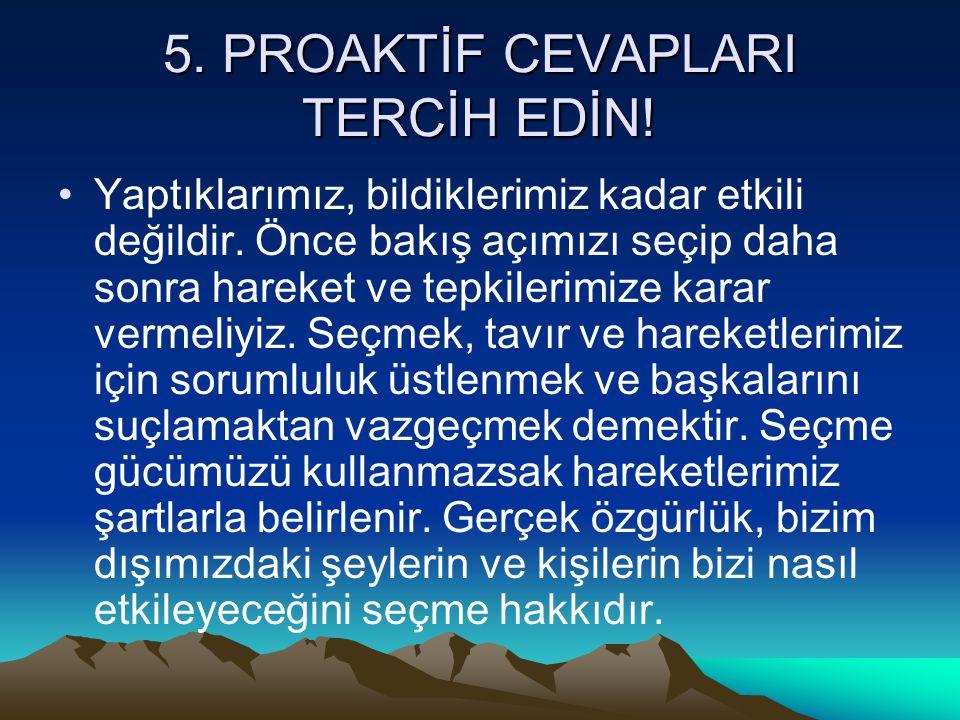 5. PROAKTİF CEVAPLARI TERCİH EDİN!