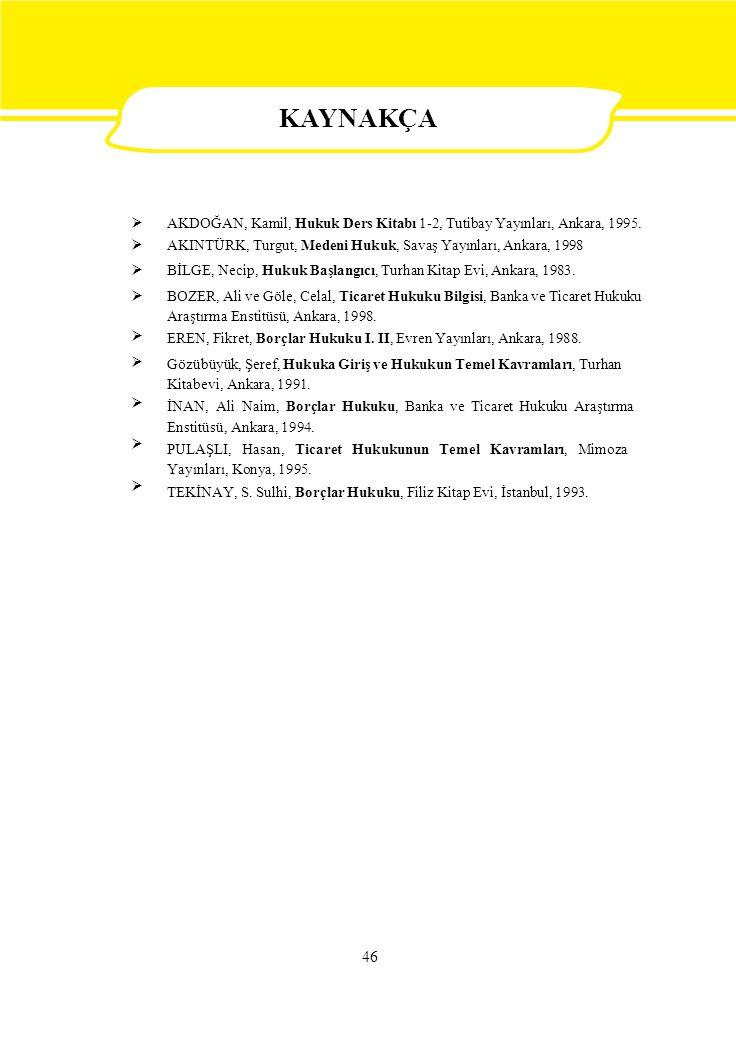 KAYNAKÇA  AKDOĞAN, Kamil, Hukuk Ders Kitabı 1-2, Tutibay Yayınları, Ankara, 1995. AKINTÜRK, Turgut, Medeni Hukuk, Savaş Yayınları, Ankara, 1998.