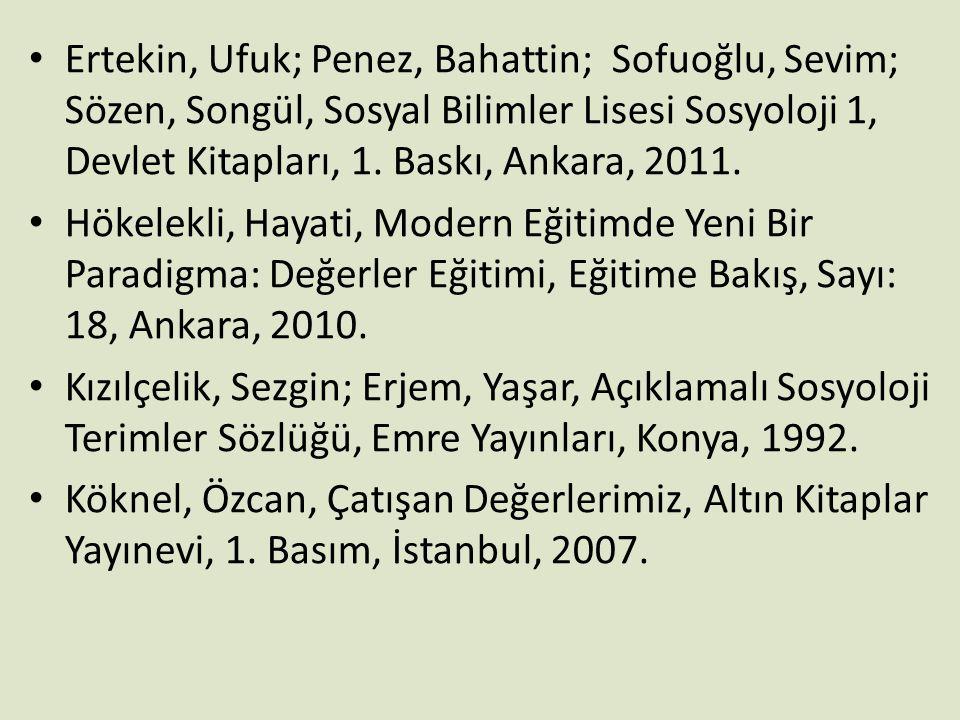 Ertekin, Ufuk; Penez, Bahattin; Sofuoğlu, Sevim; Sözen, Songül, Sosyal Bilimler Lisesi Sosyoloji 1, Devlet Kitapları, 1. Baskı, Ankara, 2011.