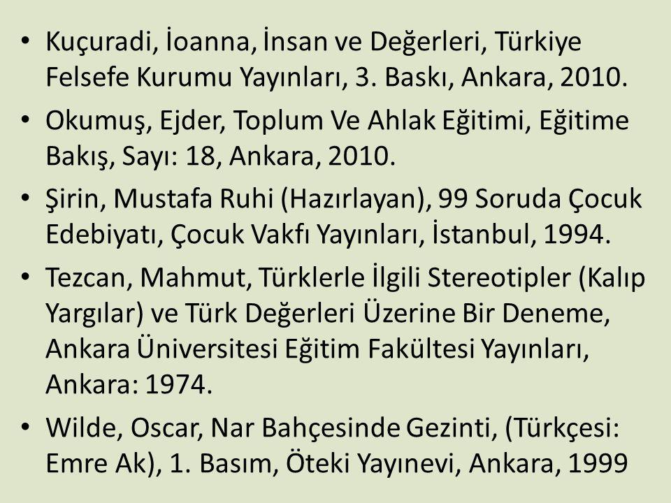 Kuçuradi, İoanna, İnsan ve Değerleri, Türkiye Felsefe Kurumu Yayınları, 3. Baskı, Ankara, 2010.