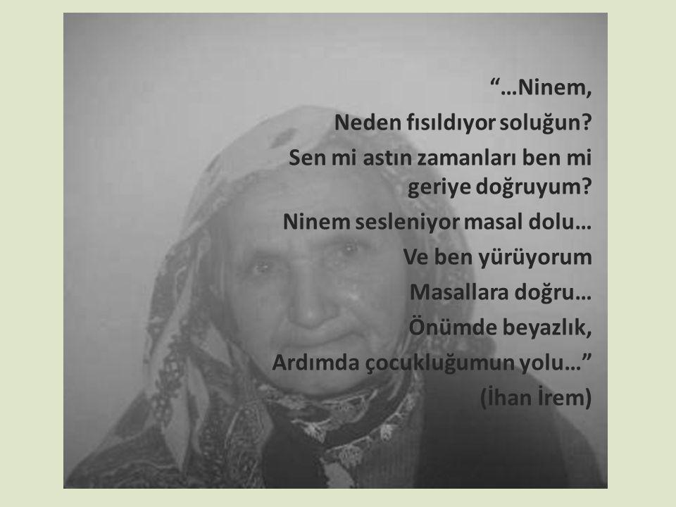 …Ninem, Neden fısıldıyor soluğun