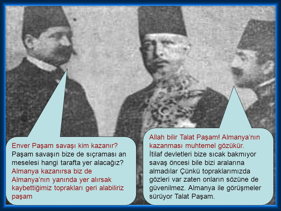 Allah bilir Talat Paşam! Almanya'nın kazanması muhtemel gözükür.