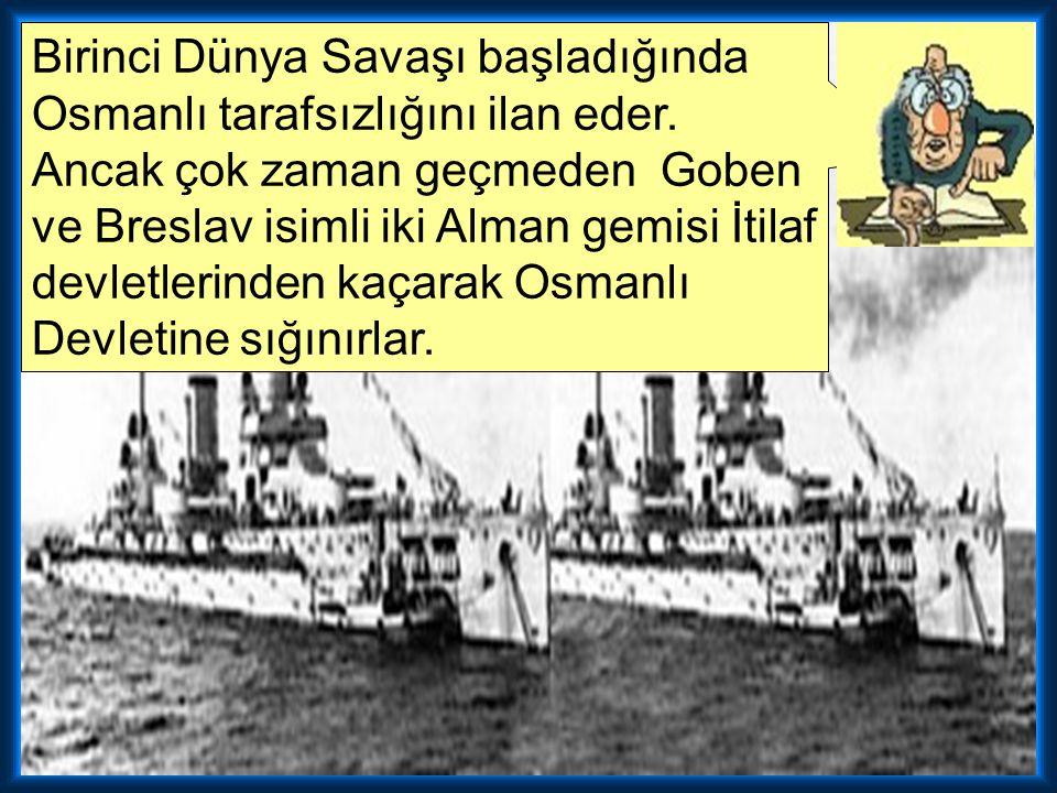 Birinci Dünya Savaşı başladığında Osmanlı tarafsızlığını ilan eder.