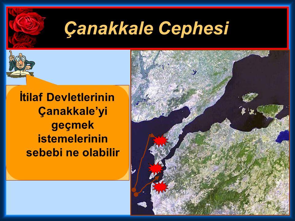 Çanakkale Cephesi İtilaf Devletlerinin Çanakkale'yi geçmek istemelerinin sebebi ne olabilir.