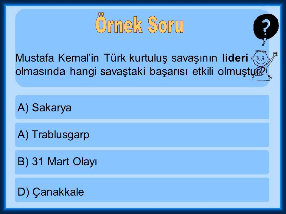 Örnek Soru Mustafa Kemal'in Türk kurtuluş savaşının lideri olmasında hangi savaştaki başarısı etkili olmuştur